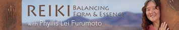 Reiki - Balancing Form and Essence with Phyllis Lei Furumoto